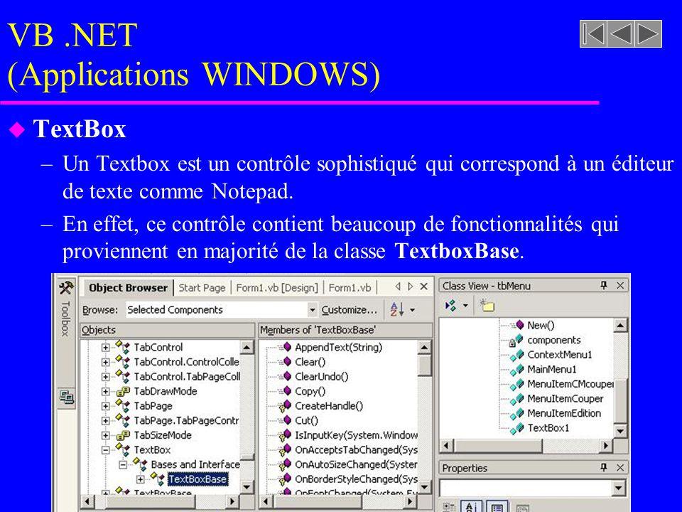 VB.NET (Applications WINDOWS) u TextBox –Un Textbox est un contrôle sophistiqué qui correspond à un éditeur de texte comme Notepad.