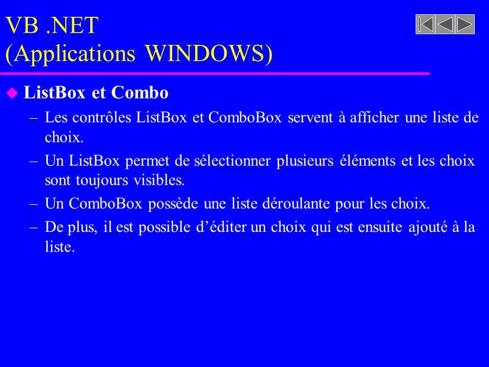 VB.NET (Applications WINDOWS) u ListBox et Combo –Les contrôles ListBox et ComboBox servent à afficher une liste de choix.