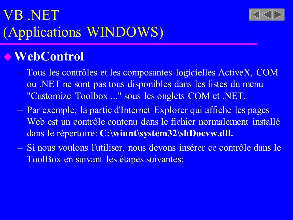 VB.NET (Applications WINDOWS) u WebControl –Tous les contrôles et les composantes logicielles ActiveX, COM ou.NET ne sont pas tous disponibles dans les listes du menu Customize Toolbox... sous les onglets COM et.NET.