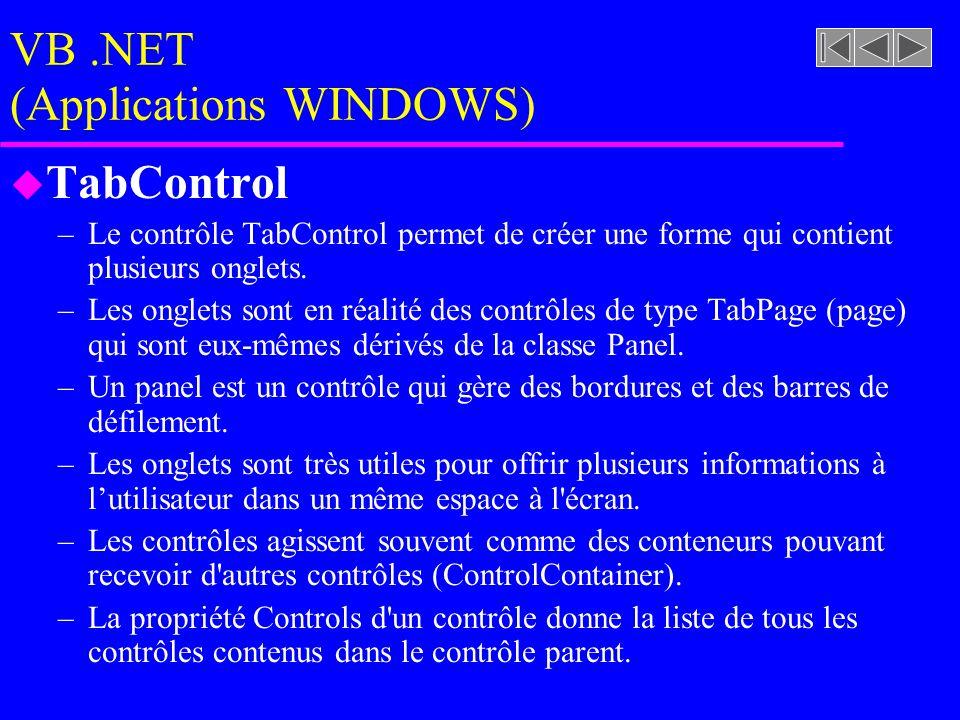 VB.NET (Applications WINDOWS) u TabControl –Le contrôle TabControl permet de créer une forme qui contient plusieurs onglets.