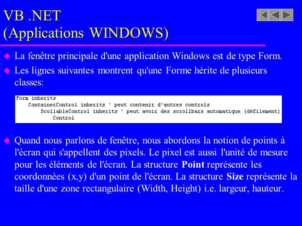 VB.NET (Applications WINDOWS) u La fenêtre principale d une application Windows est de type Form.
