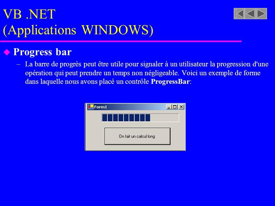 VB.NET (Applications WINDOWS) u Progress bar –La barre de progrès peut être utile pour signaler à un utilisateur la progression d une opération qui peut prendre un temps non négligeable.