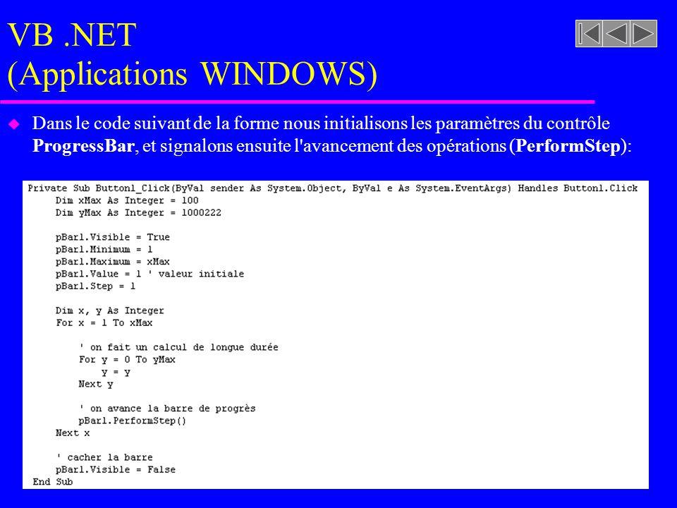 VB.NET (Applications WINDOWS) u Dans le code suivant de la forme nous initialisons les paramètres du contrôle ProgressBar, et signalons ensuite l avancement des opérations (PerformStep):
