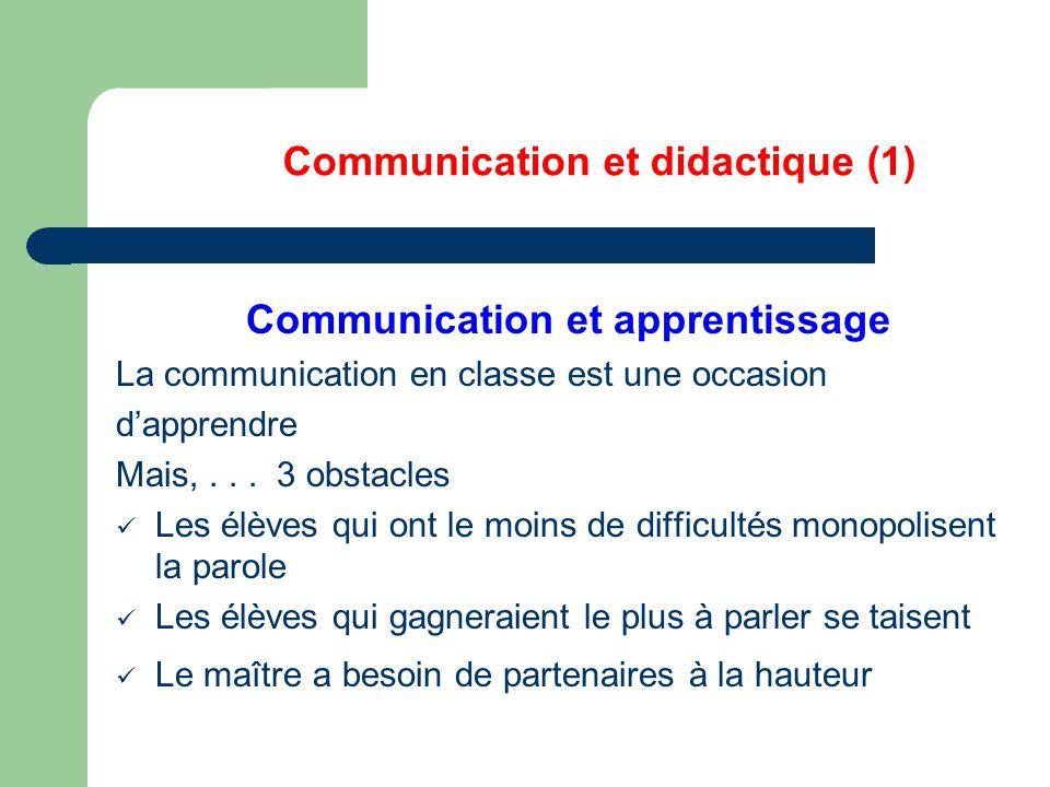 Communication et didactique (1) Communication et apprentissage La communication en classe est une occasion d'apprendre Mais,...