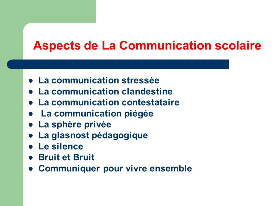 Aspects de La Communication scolaire La communication stressée La communication clandestine La communication contestataire La communication piégée La