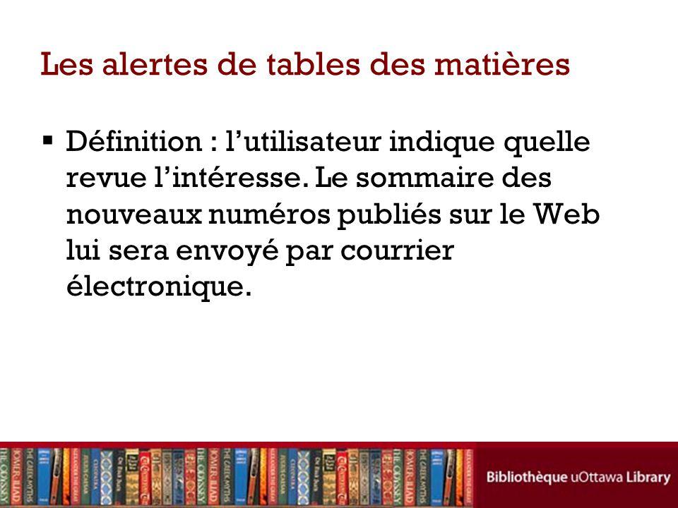 Les alertes de tables des matières  Définition : l'utilisateur indique quelle revue l'intéresse.