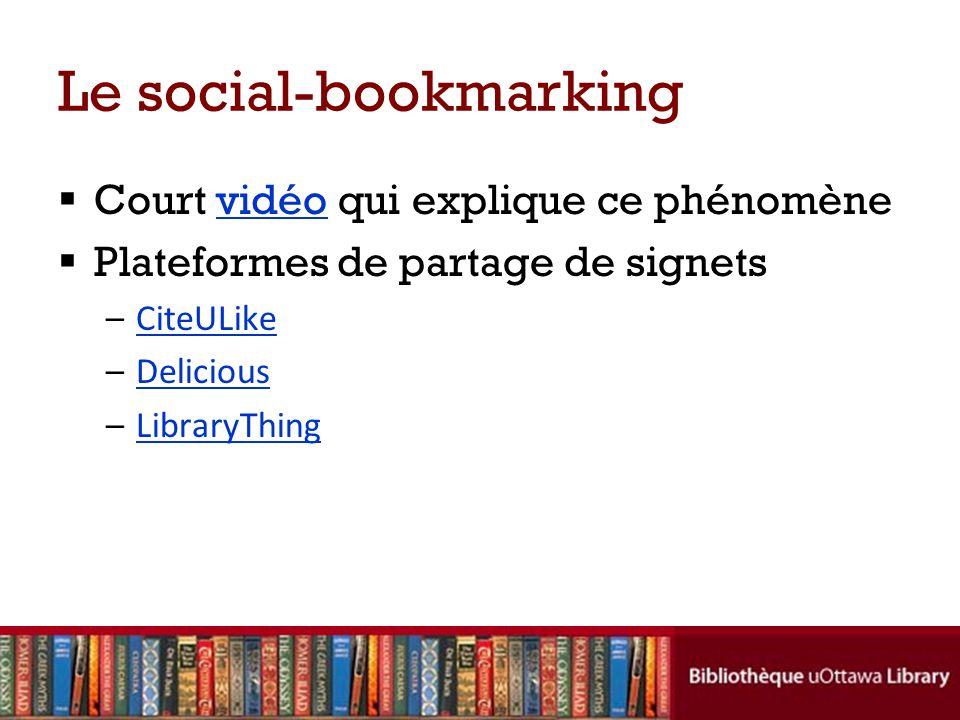 Le social-bookmarking  Court vidéo qui explique ce phénomènevidéo  Plateformes de partage de signets –CiteULike CiteULike –DeliciousDelicious –LibraryThingLibraryThing