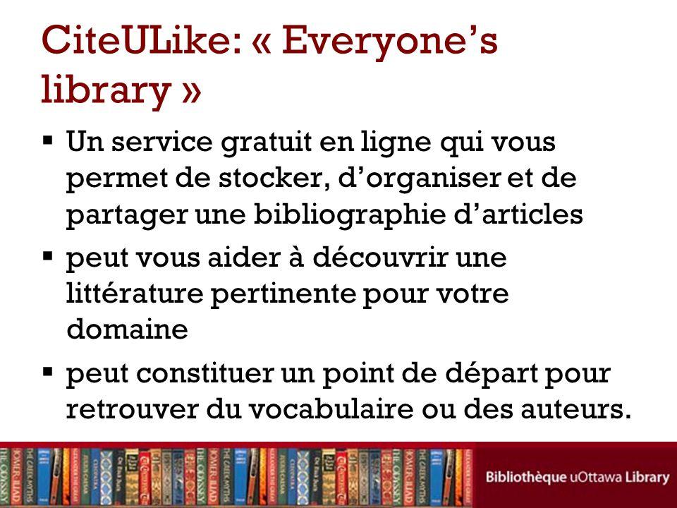 CiteULike: « Everyone's library »  Un service gratuit en ligne qui vous permet de stocker, d'organiser et de partager une bibliographie d'articles  peut vous aider à découvrir une littérature pertinente pour votre domaine  peut constituer un point de départ pour retrouver du vocabulaire ou des auteurs.