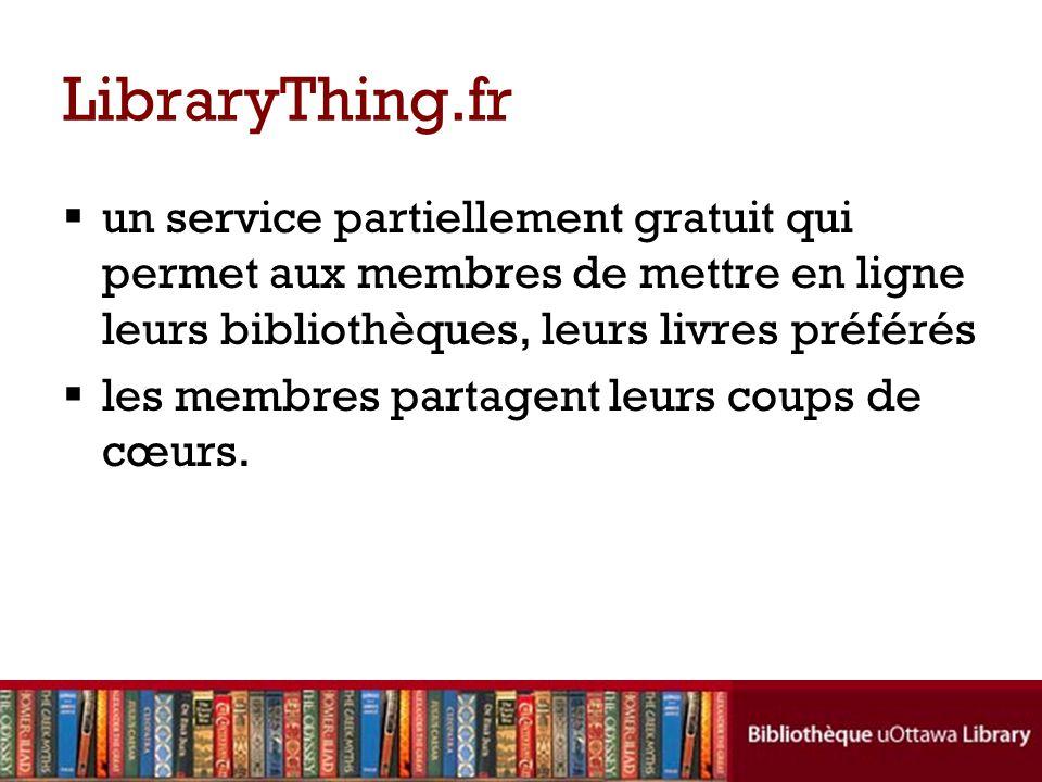 LibraryThing.fr  un service partiellement gratuit qui permet aux membres de mettre en ligne leurs bibliothèques, leurs livres préférés  les membres partagent leurs coups de cœurs.
