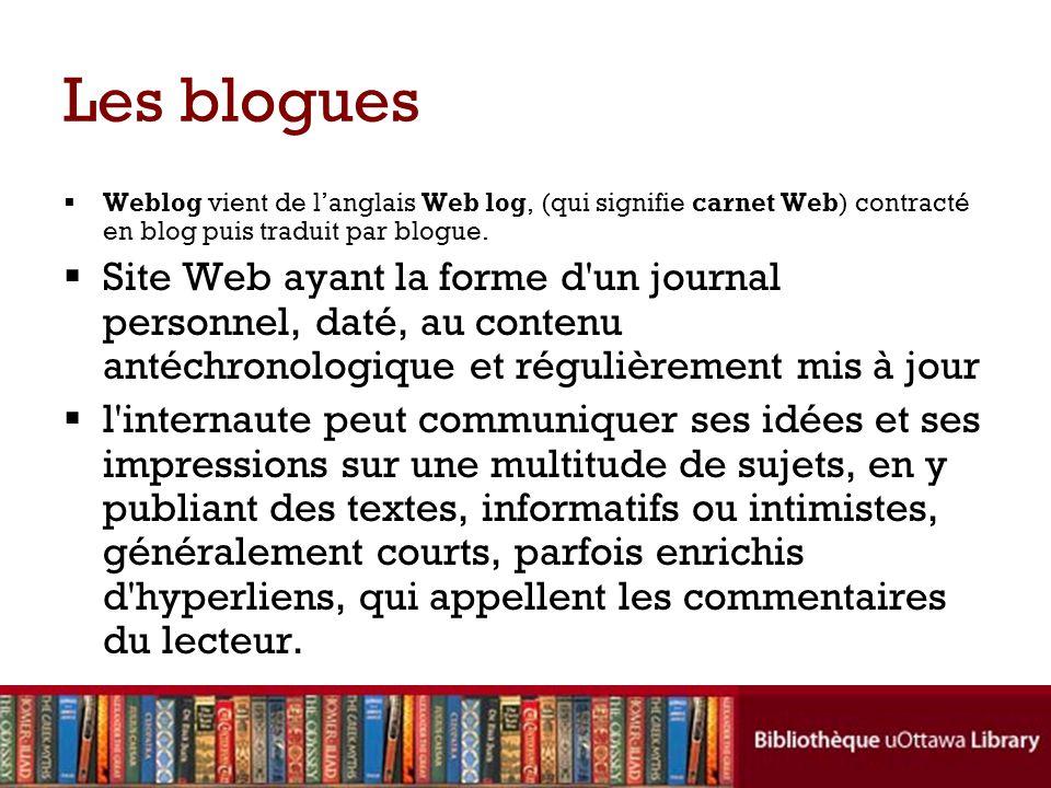 Les blogues  Weblog vient de l'anglais Web log, (qui signifie carnet Web) contracté en blog puis traduit par blogue.