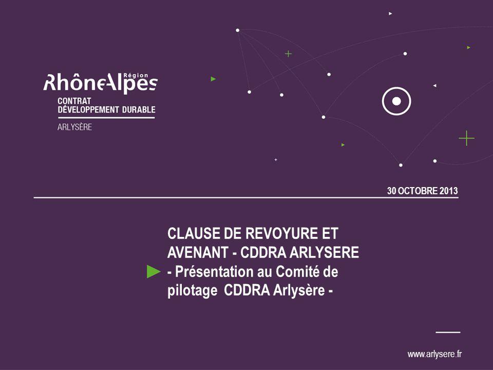 30 OCTOBRE 2013 www.arlysere.fr CLAUSE DE REVOYURE ET AVENANT - CDDRA ARLYSERE - Présentation au Comité de pilotage CDDRA Arlysère -
