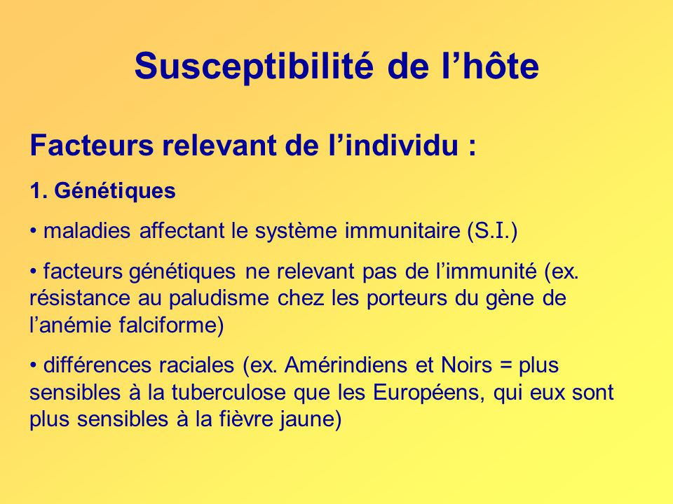 Facteurs relevant de l'individu : 1. Génétiques maladies affectant le système immunitaire (S. I.) facteurs génétiques ne relevant pas de l'immunité (e