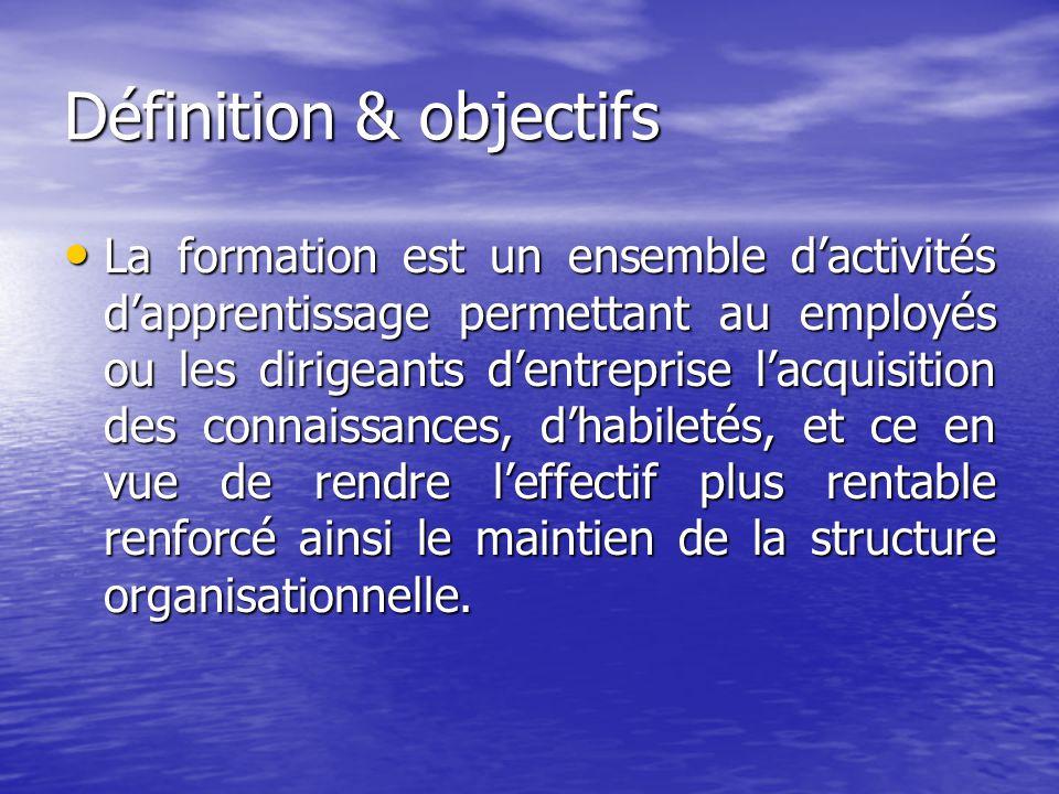 Définition & objectifs La formation est un ensemble d'activités d'apprentissage permettant au employés ou les dirigeants d'entreprise l'acquisition de