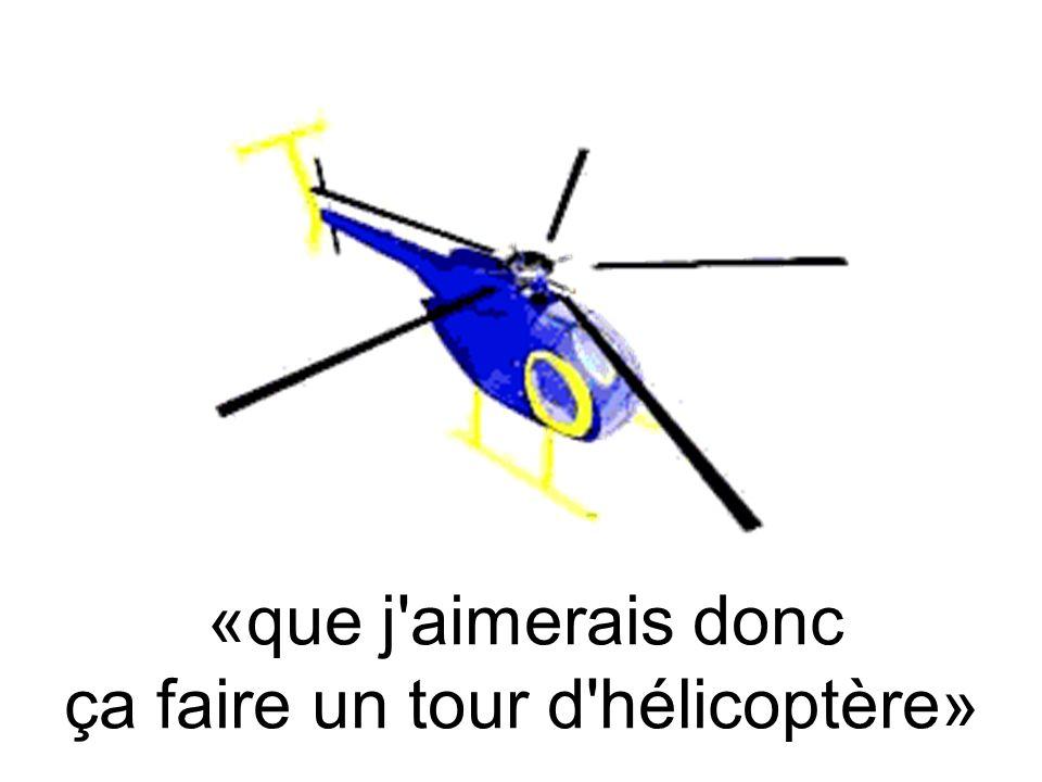 «que j aimerais donc ça faire un tour d hélicoptère»