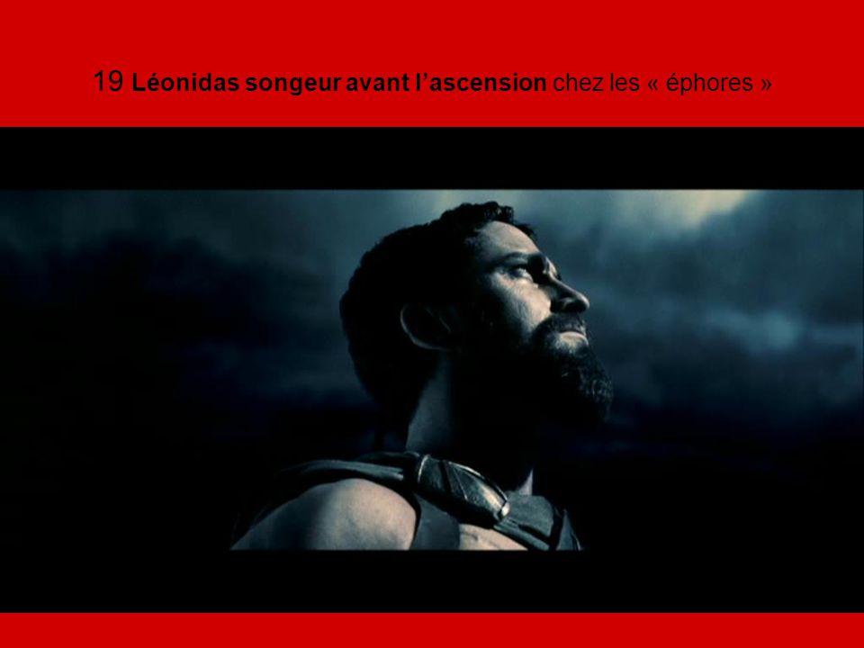 19 Léonidas songeur avant l'ascension chez les « éphores »