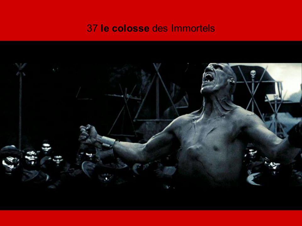 37 le colosse des Immortels