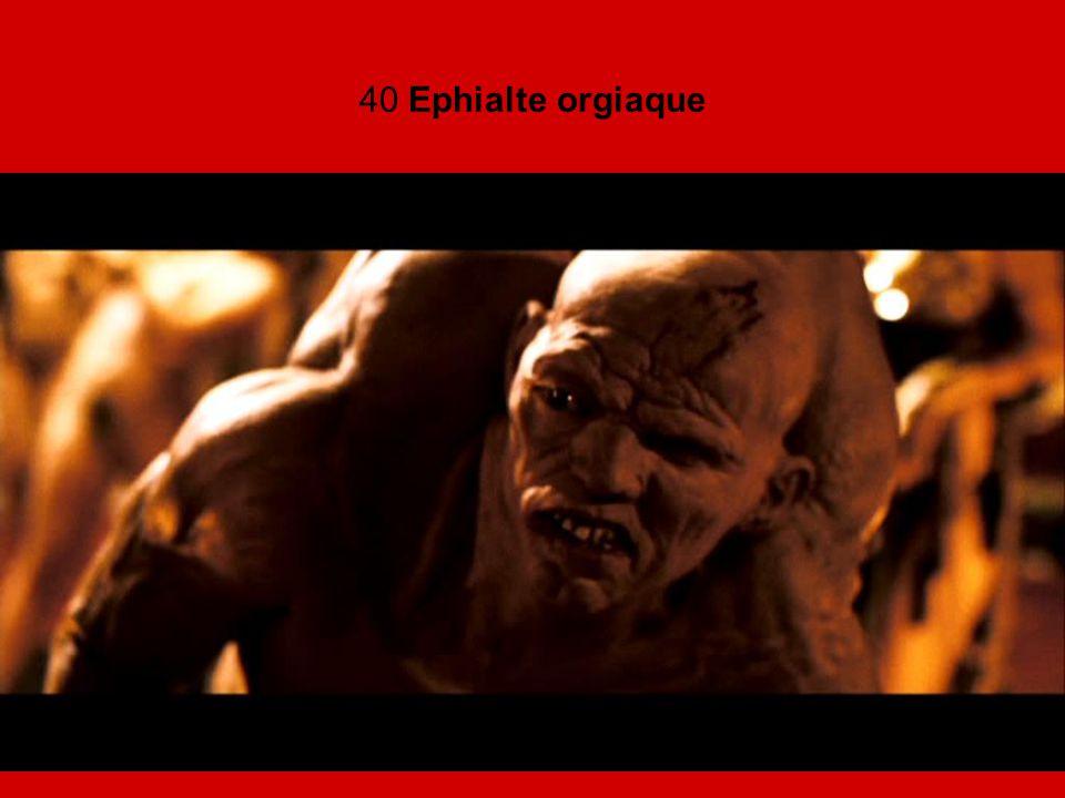 40 Ephialte orgiaque