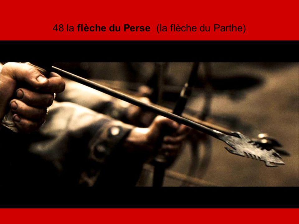 48 la flèche du Perse (la flèche du Parthe)