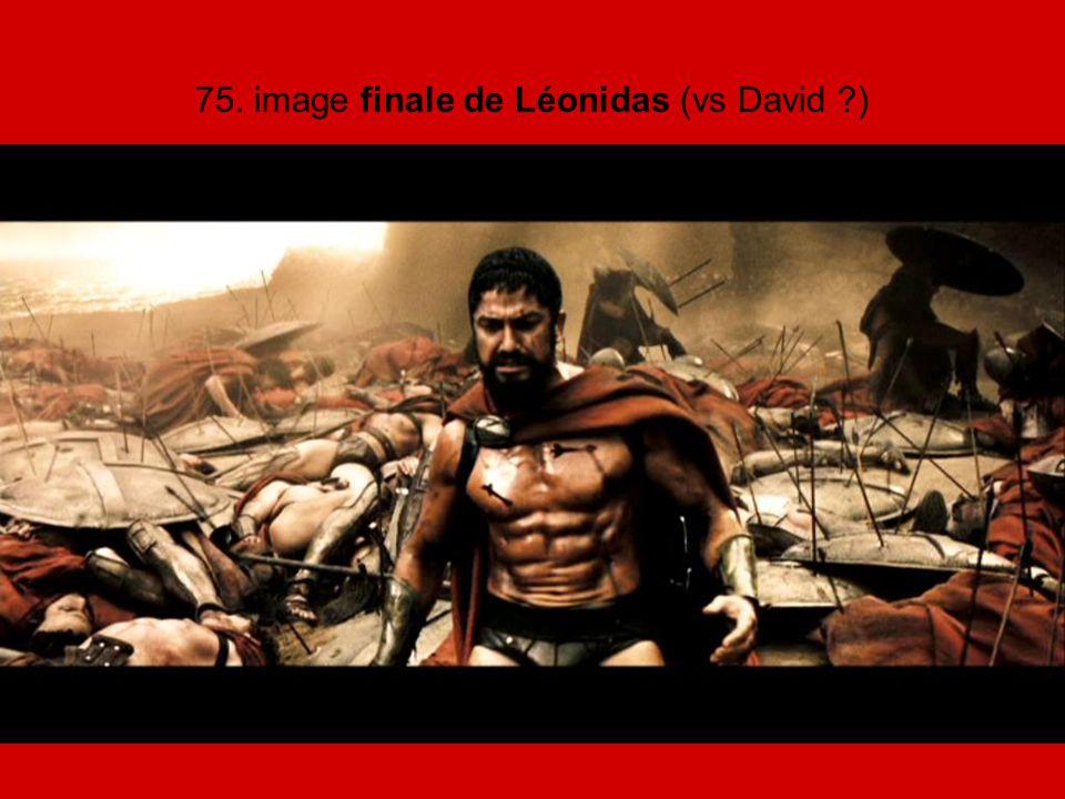 75. image finale de Léonidas (vs David ?)