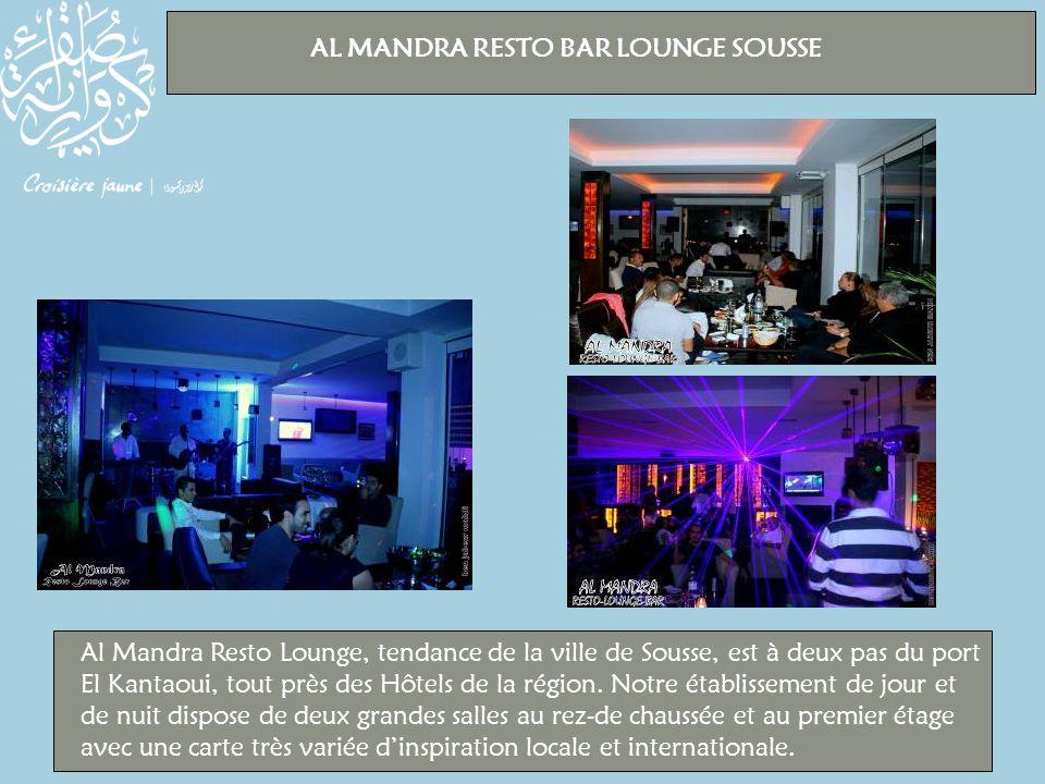 AL MANDRA RESTO BAR LOUNGE SOUSSE Al Mandra Resto Lounge, tendance de la ville de Sousse, est à deux pas du port El Kantaoui, tout près des Hôtels de la région.