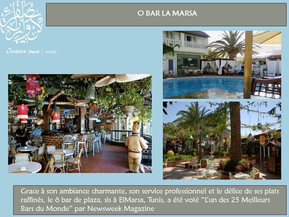O BAR LA MARSA Grace à son ambiance charmante, son service professionnel et le délice de ses plats raffinés, le ô bar de plaza, sis à ElMarsa, Tunis, a été voté L'un des 25 Meilleurs Bars du Monde par Newsweek Magazine