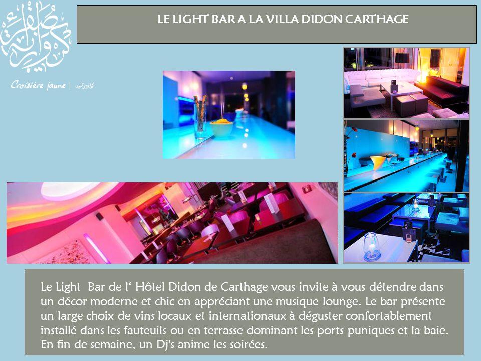 LE LIGHT BAR A LA VILLA DIDON CARTHAGE Le Light Bar de l' Hôtel Didon de Carthage vous invite à vous détendre dans un décor moderne et chic en appréciant une musique lounge.