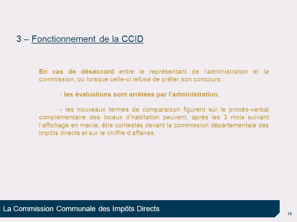 La Commission Communale des Impôts Directs 14 En cas de désaccord entre le représentant de l'administration et la commission, ou lorsque celle-ci refu