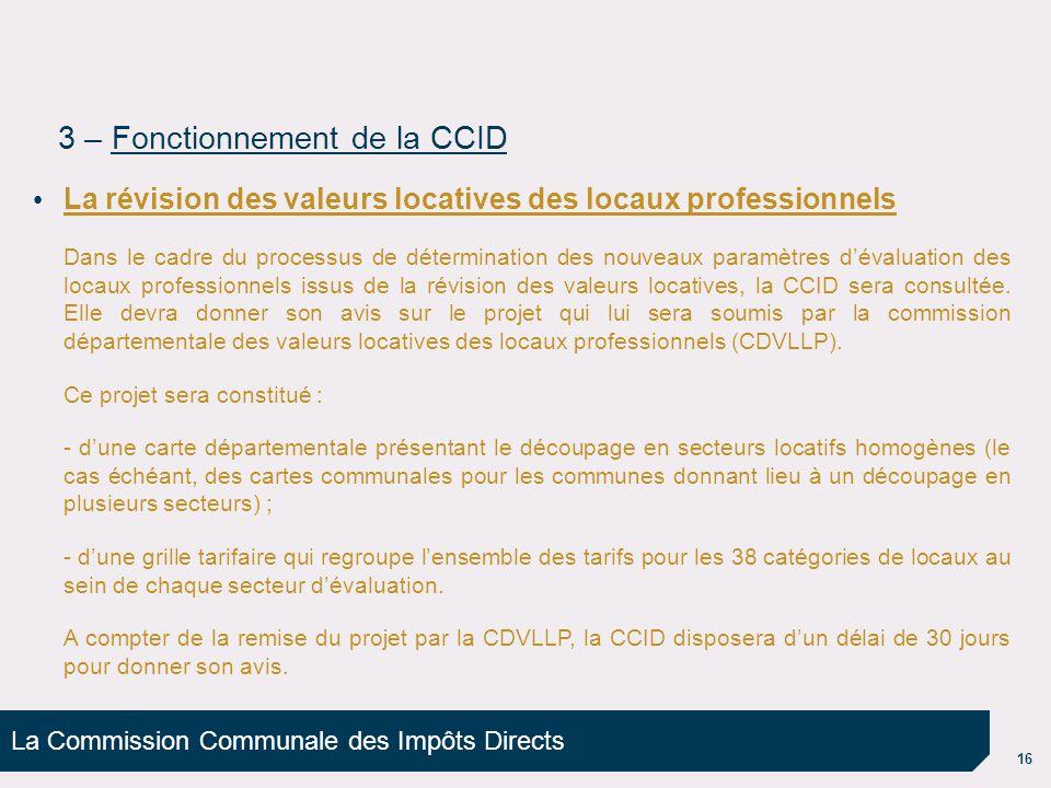 La Commission Communale des Impôts Directs 16 La révision des valeurs locatives des locaux professionnels Dans le cadre du processus de détermination