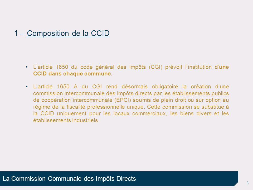 3 L'article 1650 du code général des impôts (CGI) prévoit l'institution d'une CCID dans chaque commune. L'article 1650 A du CGI rend désormais obligat