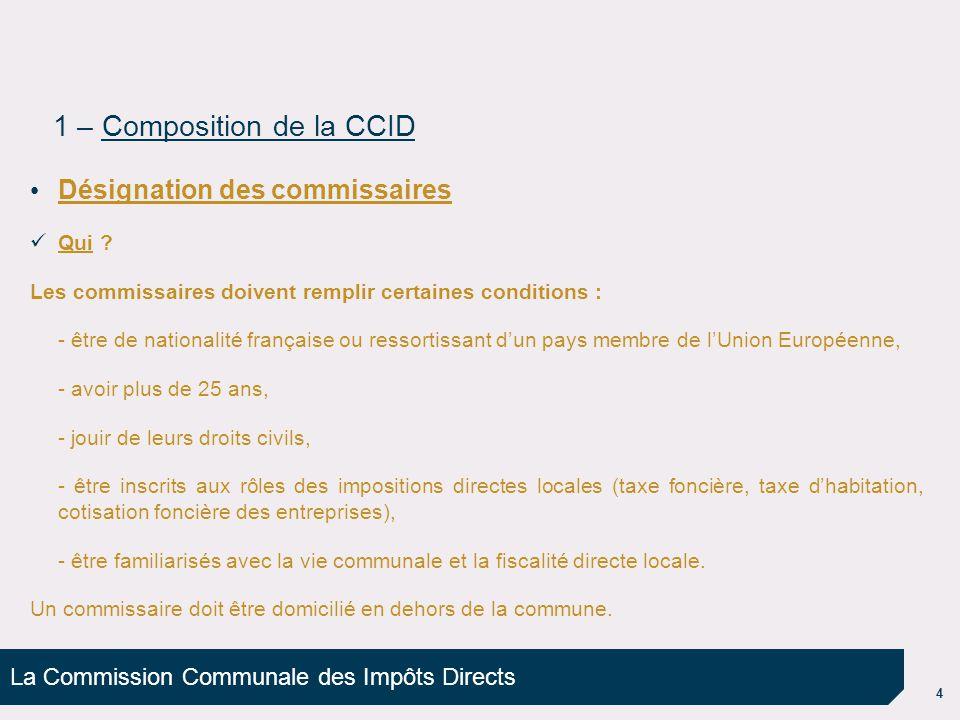 La Commission Communale des Impôts Directs 4 Désignation des commissaires Qui ? Les commissaires doivent remplir certaines conditions : - être de nati