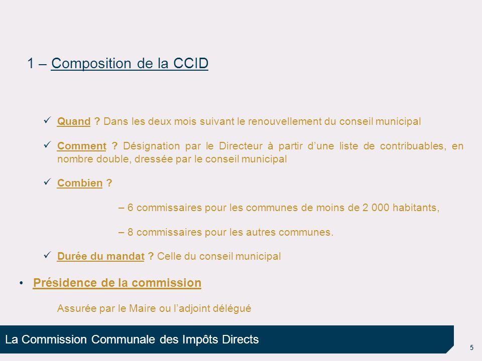 La Commission Communale des Impôts Directs 5 1 – Composition de la CCID Quand ? Dans les deux mois suivant le renouvellement du conseil municipal Comm