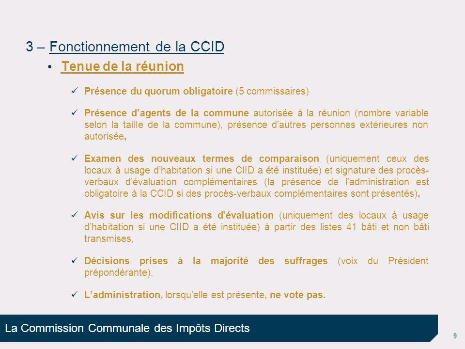 La Commission Communale des Impôts Directs 9 Tenue de la réunion Présence du quorum obligatoire (5 commissaires) Présence d'agents de la commune autor