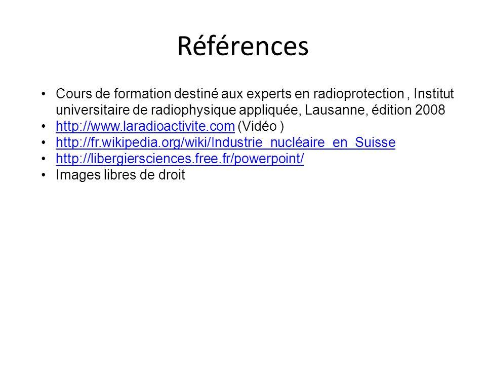 Références Cours de formation destiné aux experts en radioprotection, Institut universitaire de radiophysique appliquée, Lausanne, édition 2008 http:/