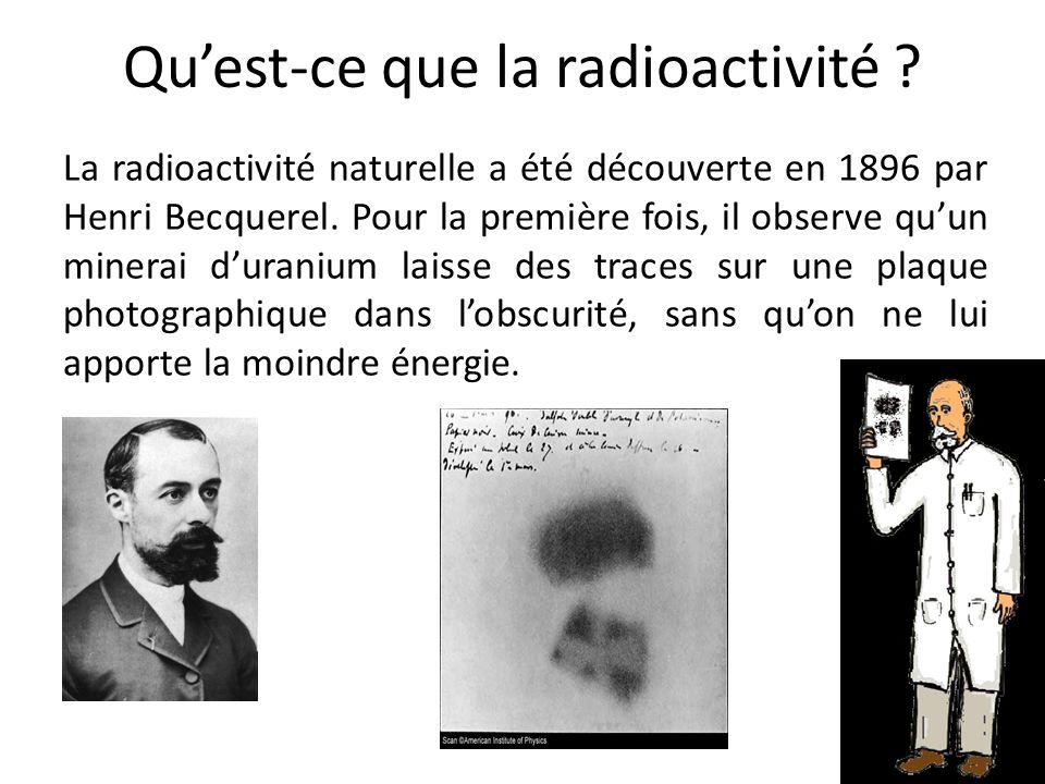Qu'est-ce que la radioactivité ? La radioactivité naturelle a été découverte en 1896 par Henri Becquerel. Pour la première fois, il observe qu'un mine