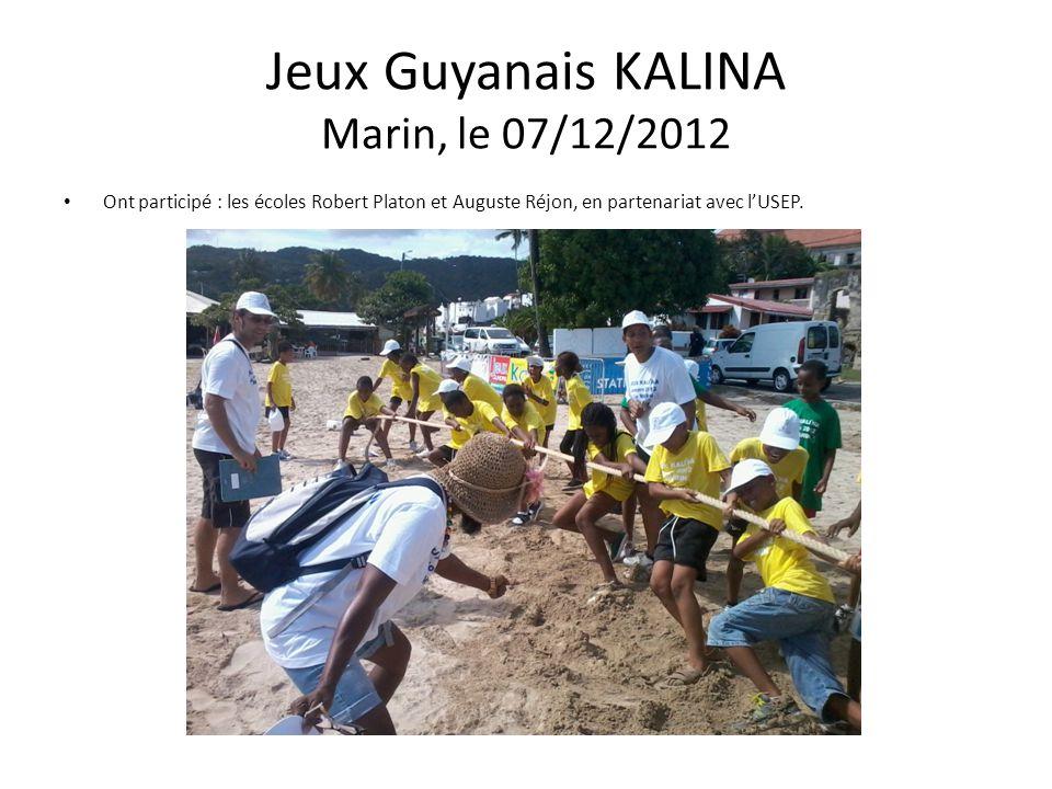 Jeux Guyanais KALINA Marin, le 07/12/2012 Ont participé : les écoles Robert Platon et Auguste Réjon, en partenariat avec l'USEP.