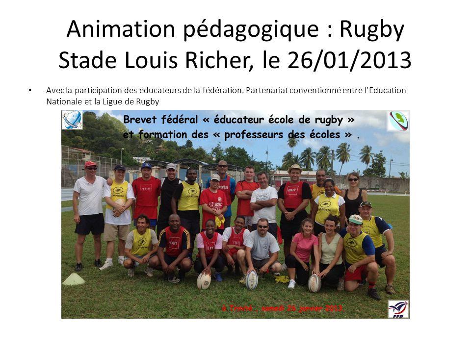 Animation pédagogique : Rugby Stade Louis Richer, le 26/01/2013 Avec la participation des éducateurs de la fédération.