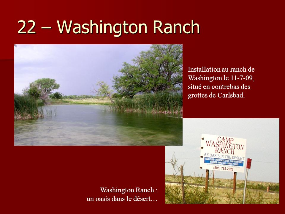 22 – Washington Ranch Washington Ranch : un oasis dans le désert… Installation au ranch de Washington le 11-7-09, situé en contrebas des grottes de Ca