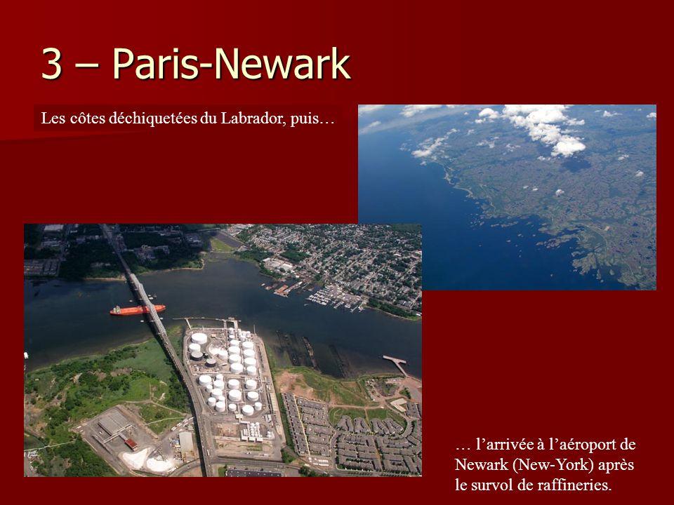 3 – Paris-Newark Les côtes déchiquetées du Labrador, puis… … l'arrivée à l'aéroport de Newark (New-York) après le survol de raffineries.