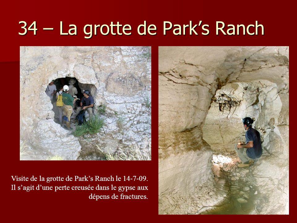 34 – La grotte de Park's Ranch Visite de la grotte de Park's Ranch le 14-7-09. Il s'agit d'une perte creusée dans le gypse aux dépens de fractures.