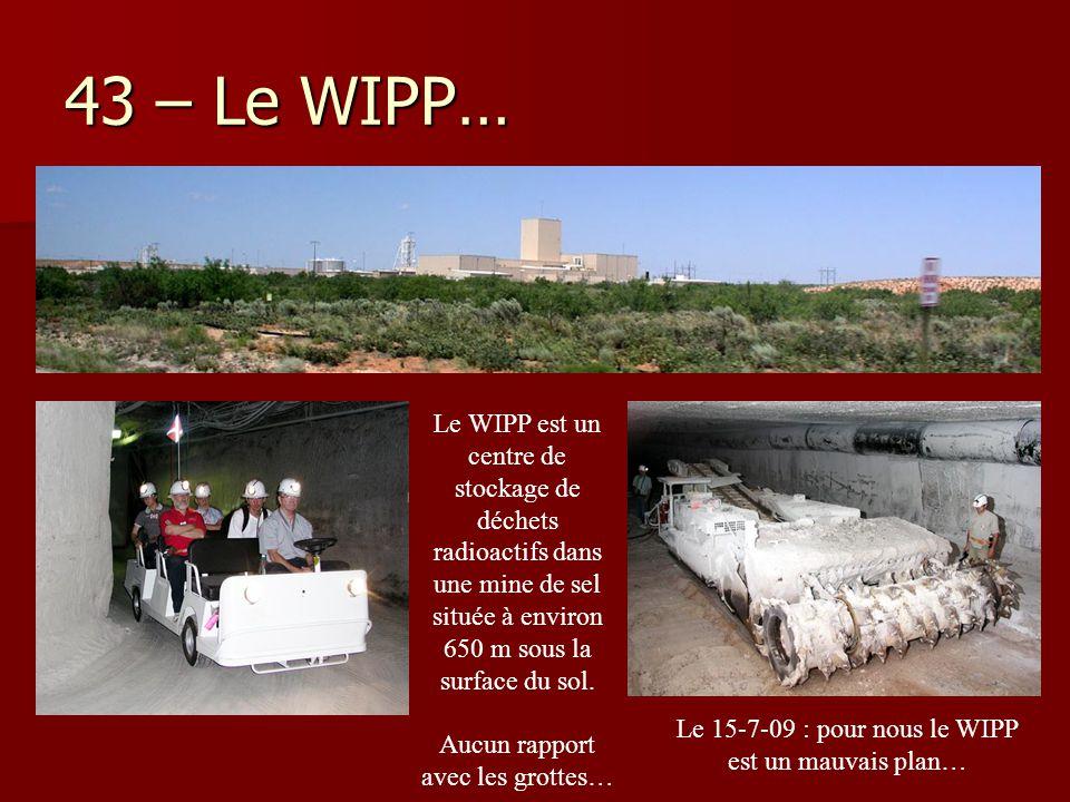 43 – Le WIPP… Le WIPP est un centre de stockage de déchets radioactifs dans une mine de sel située à environ 650 m sous la surface du sol. Aucun rappo