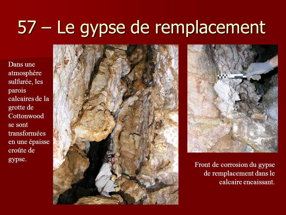 57 – Le gypse de remplacement Dans une atmosphère sulfurée, les parois calcaires de la grotte de Cottonwood se sont transformées en une épaisse croûte