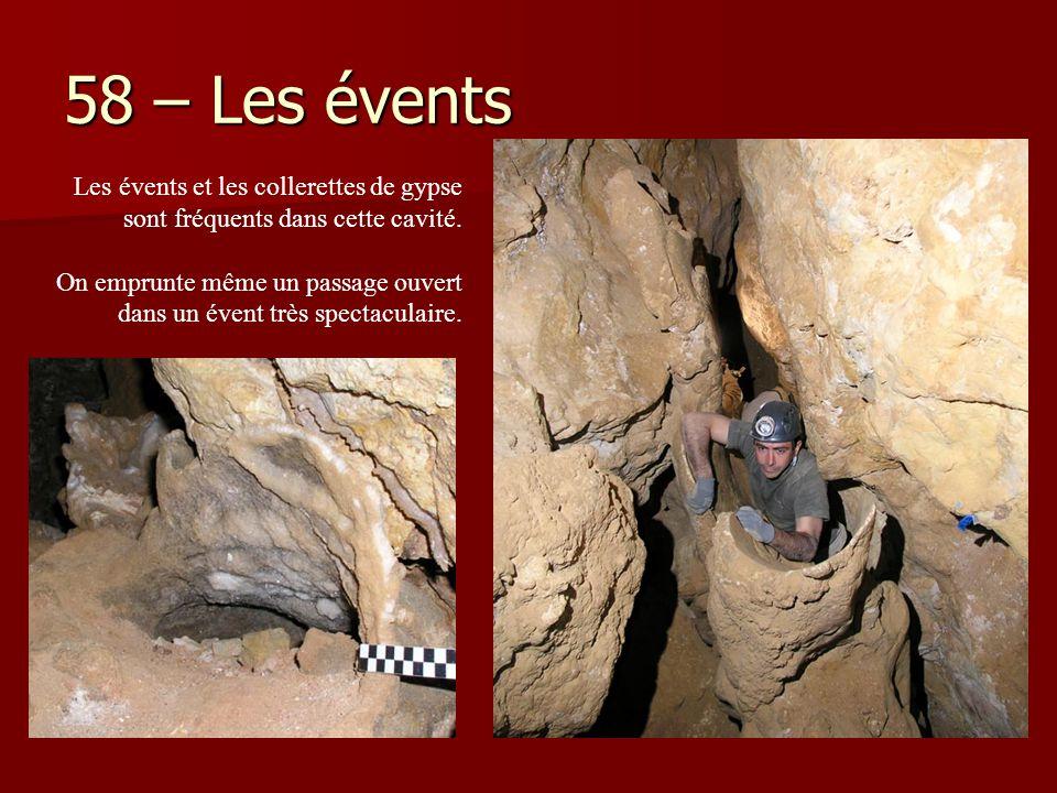 58 – Les évents Les évents et les collerettes de gypse sont fréquents dans cette cavité. On emprunte même un passage ouvert dans un évent très spectac