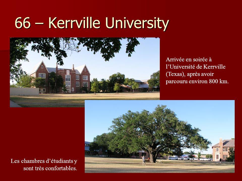 66 – Kerrville University Arrivée en soirée à l'Université de Kerrville (Texas), après avoir parcouru environ 800 km. Les chambres d'étudiants y sont