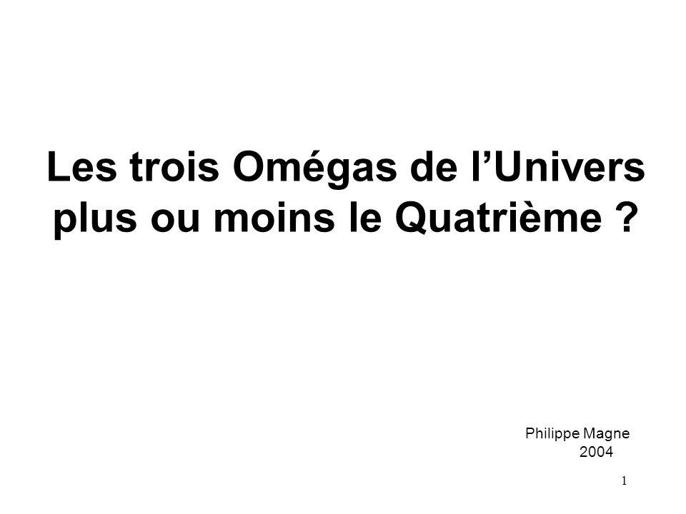 1 Les trois Omégas de l'Univers plus ou moins le Quatrième ? Philippe Magne 2004