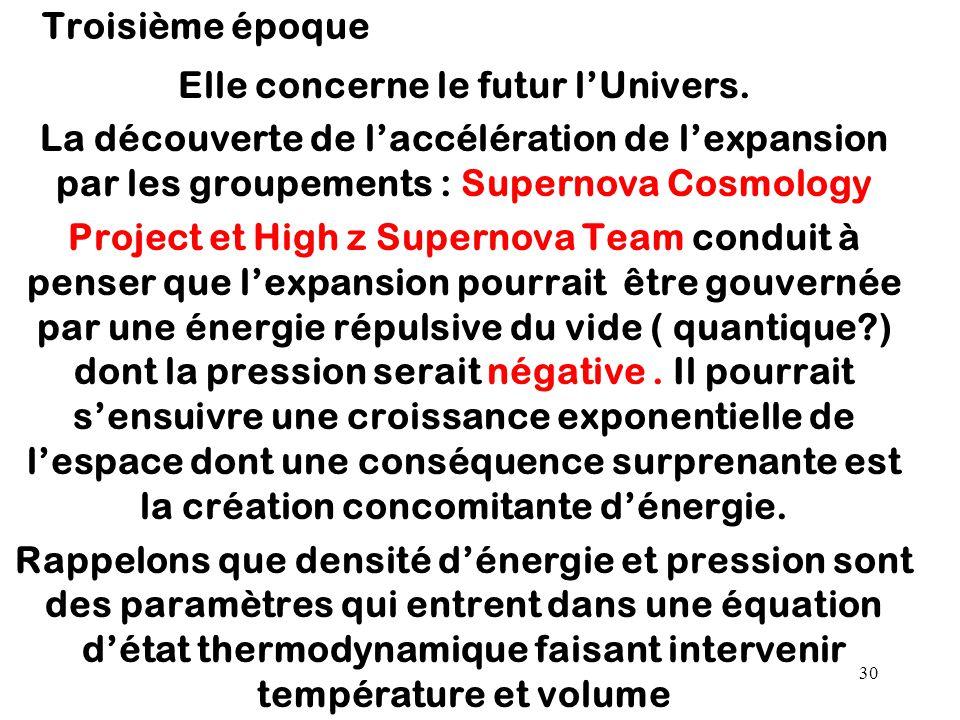 30 Troisième époque Elle concerne le futur l'Univers. La découverte de l'accélération de l'expansion par les groupements : Supernova Cosmology Project