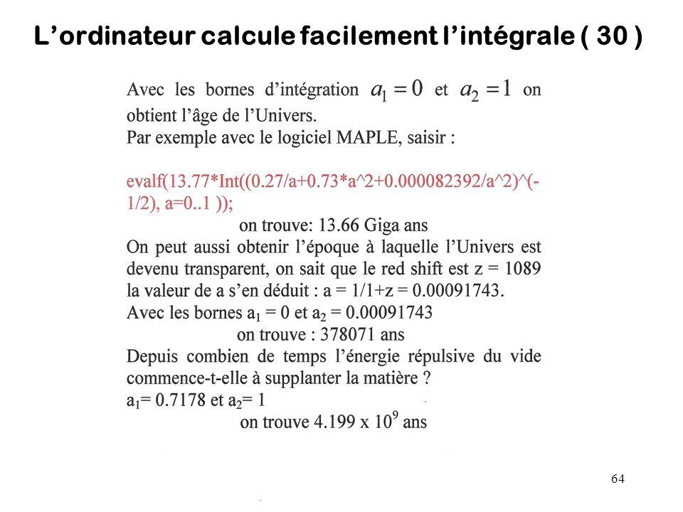 64 L'ordinateur calcule facilement l'intégrale ( 30 )