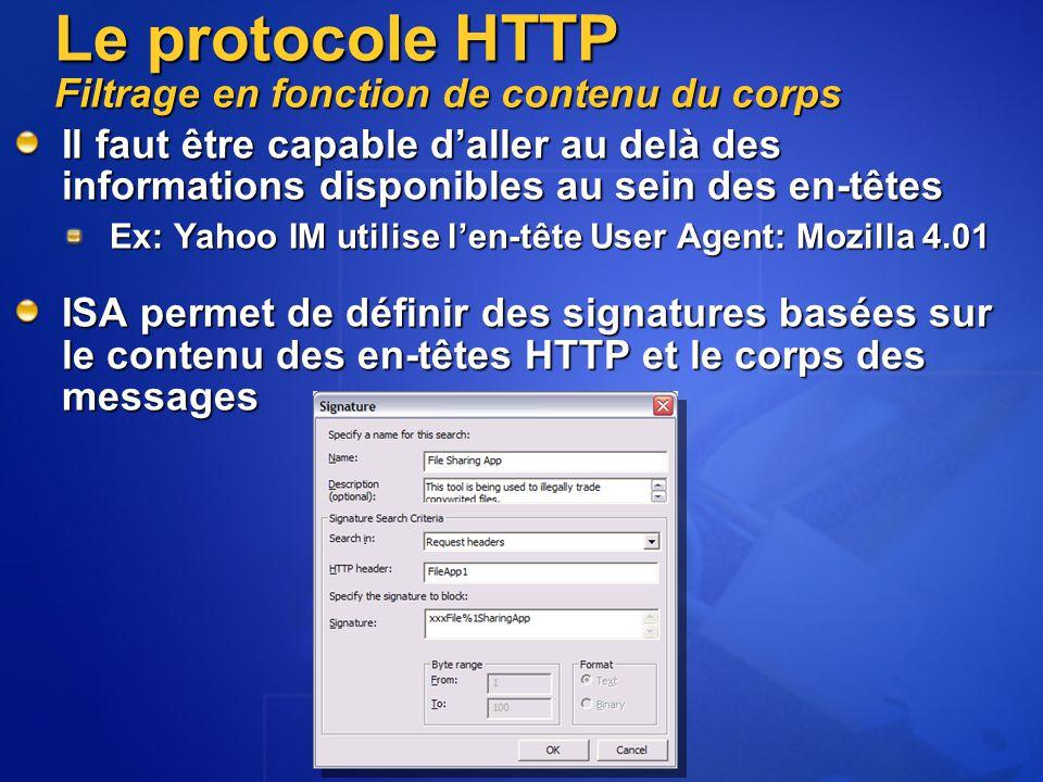 Il faut être capable d'aller au delà des informations disponibles au sein des en-têtes Ex: Yahoo IM utilise l'en-tête User Agent: Mozilla 4.01 ISA permet de définir des signatures basées sur le contenu des en-têtes HTTP et le corps des messages Le protocole HTTP Filtrage en fonction de contenu du corps