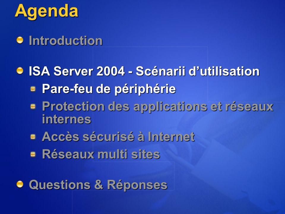 Agenda Introduction ISA Server 2004 - Scénarii d'utilisation Pare-feu de périphérie Protection des applications et réseaux internes Accès sécurisé à Internet Réseaux multi sites Questions & Réponses