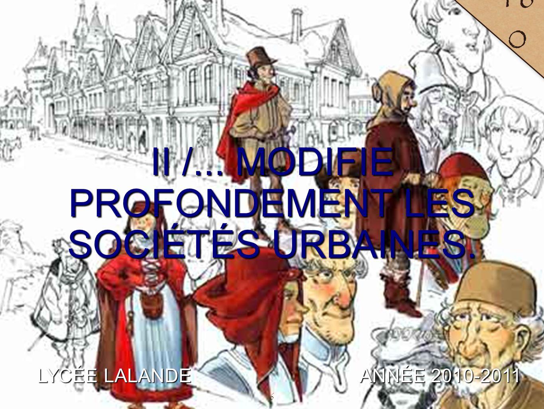 7 LYCÉE LALANDE ANNÉE 2010-2011 16 1 PROBLÉMATIQUE En quoi l'essor urbain donne-t-il naissance à une société nouvelle .