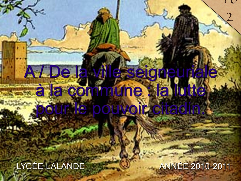 9 LYCÉE LALANDE ANNÉE 2010-2011 163 9 Au départ, une ville seigneuriale.
